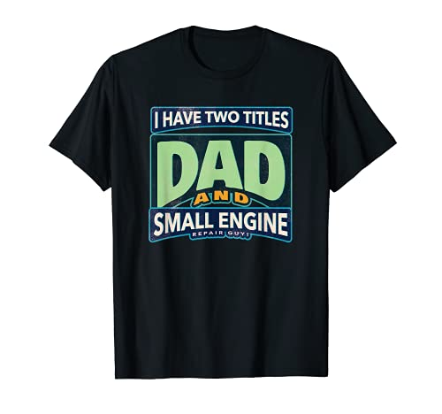 I Have Two Titles Dad And Small Engine Repair Guy T-Shirt
