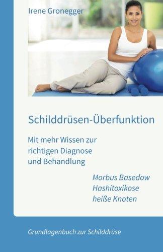 Schilddrüsen-Überfunktion. Mit mehr Wissen zur richtigen Diagnose und Behandlung: Morbus Basedow -...