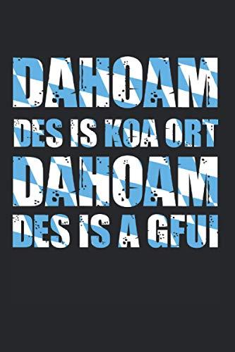 Dahoam des is koa Ort dahoam des is a Gfui: Bayer Bayern Notizbuch Tagebuch Liniert A5 6x9 Zoll Logbuch Planer Geschenk
