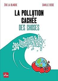 La pollution cachée des choses par Eric La Blanche