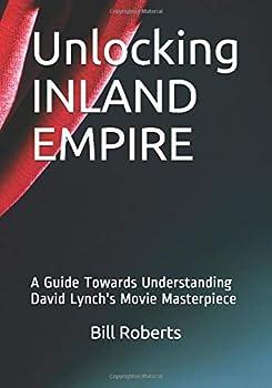 Unlocking INLAND EMPIRE  A Guide Towards Understanding David Lynch s Movie Masterpiece
