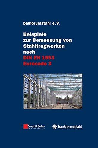 Beispiele Zur Bemessung Von Atahltragwerken Nach Din En 1993 Eurocode 3: Unter Federfuhrung Von Sivo