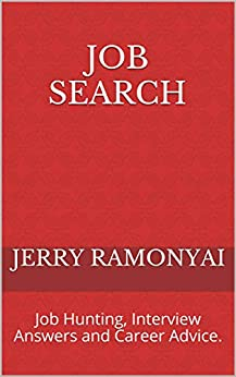 Job Search: Job Hunting, Interview Answers and Career Advice. by [Jerry Ramonyai]