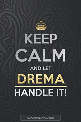 Drema: Keep Calm And Let Drema Handle It - Drema Name Custom Gift Planner Calendar Notebook Journal