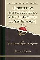 Description Historique de la Ville de Paris Et de Ses Environs, Vol. 1 (Classic Reprint)