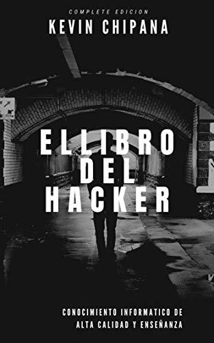 El Libro del Hacker (Spanish Edicion): Todo El Conocimiento informático de Alta Calidad (Complete Edición)
