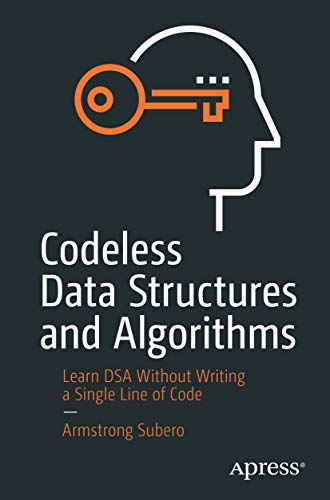 Codeless Data Structures and Algorithms: Learn DSA Without Writing a Single Line of Code
