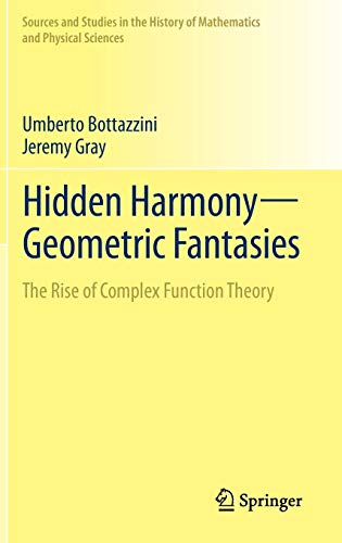 Hidden Harmony?Geometric Fantasies: The Rise of Complex Function Theory (Sources and Studies in the History of Mathemati