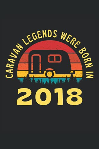 """Caravan Legends Were Born In 2018: Lined Notebook Journal, Caravan Camping Design, ToDo Exercise Book, e.g. for exercise, or Diary (6\"""" x 9\"""") with 120 pages."""