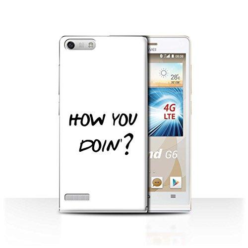 Coque pour Huawei Ascend G6 4G Drôle Sitcom TV Parodie How You Doin'? Désign Transparent Etui Housse Case Rigide Ultra Mince