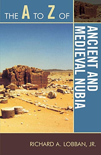 The A to Z of Ancient and Medieval Nubia (The A to Z Guide Series, Band 138)