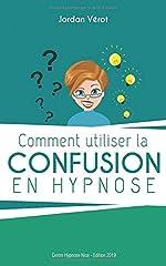 Comment utiliser la confusion en hypnose de Jordan VEROT