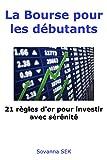 La Bourse pour les débutants - 21 règles d'or pour investir avec sérénité - Format Kindle - 8,99 €