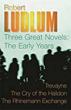 Three Great Novels 3: Trevayne , The Cry of the Halidon , The Rhine Mann Exchange (Great by Robert Ludlum (2005-08-01)