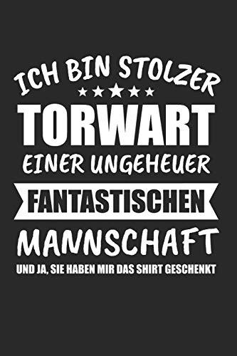 Ich Bin Stolzer Torwart Einer Ungeheuer Fantastischen Mannschaft Und Ja, Sie Haben Mir Das Outfit Geschenkt: Torwart & Tormann Notizbuch 6\'x9\' Liniert Geschenk für Fussball & Fußballer