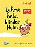 Lahme Ente, blindes Huhn: Ein umwerfend komisches Kinderbuch des Bestseller-Autors über Mut, wahre Freundschaft und allergeheimste Wünsche