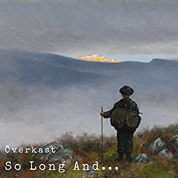 So Long And...