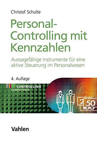 Personal-Controlling mit Kennzahlen: Instrumente für eine aktive Steuerung im Personalwesen (Controlling Competence)