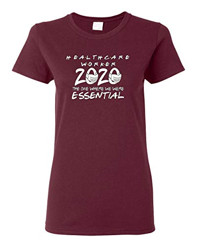 Healthcare Worker 2020 The One Where We were Essential Nurse Doctor Front Lines Gift | Womens Graphic T-Shirt, Maroon, 2XL
