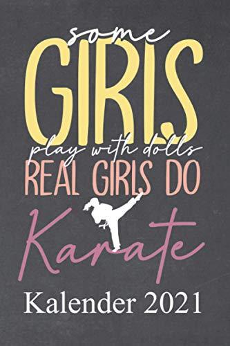 Some girls play with dolls real girls do karate Kalender 2021: Jahresplaner und Kalender für das Jahr 2021 von Januar bis Dezember mit Ferien, ... - Organizer und Zeitplaner für 1 Jahr