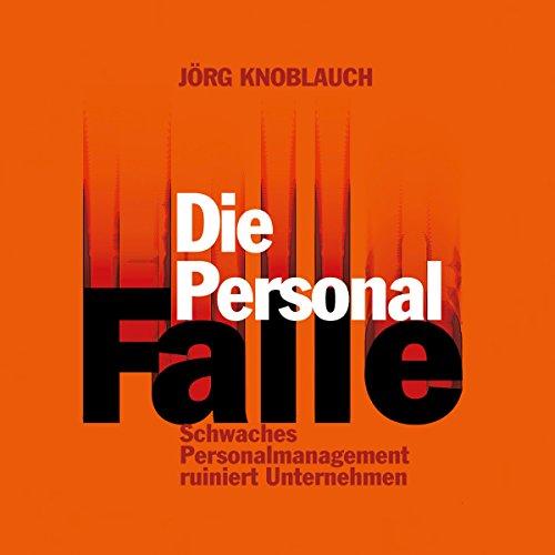 Die Personalfalle: Schwaches Personalmanagement ruiniert Unternehmen Titelbild