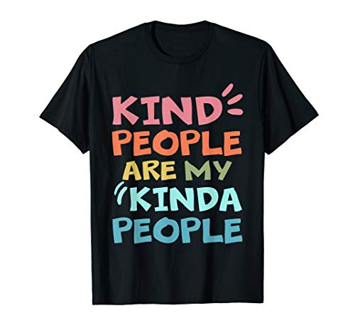 Kind People Are My Kinda People Anti Bullying Tshirt Gifts T-Shirt