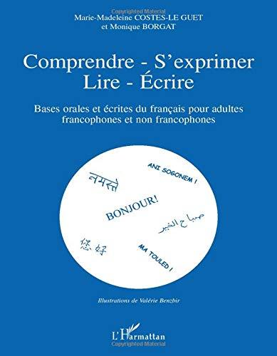 Comprendre - s'exprimer- lire- Ecrire: Bases orales et écrites du français pour adultes francophones et non-francophones