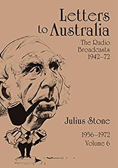 Letters to Australia, Volume 6: Essays from 1956–1972 by [Professor Julius Stone]