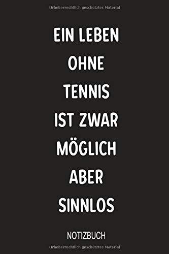 Ein Leben ohne Tennis ist zwar möglich aber sinnlos Notizbuch: Wunderbar für Notizen als Zubehör Tagebuch für dein Training und Spiel