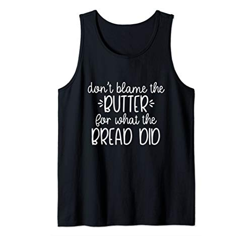 Funny Keto Don't Blame The Butter For What the Bread Did Tee Tank Top