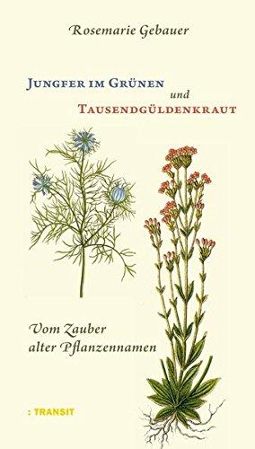 Jungfer im Grünen und Tausendgüldenkraut: Vom Zauber alter Pflanzennamen