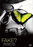 FAKE?-DECADE LIVE-[DVD]