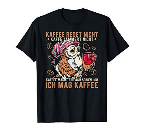 Kaffee redet nicht Kaffee jammert nicht Büro Eule Spruch T-Shirt
