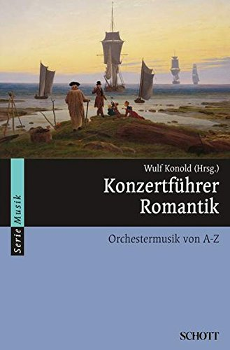 Konzertführer Romantik: Orchestermusik von A-Z (Serie Musik)