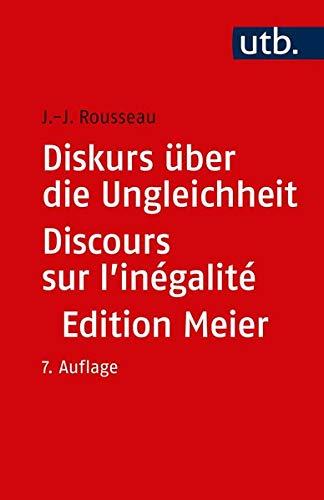 Diskurs über die Ungleichheit Discours sur l'inégalité: Kritische Ausgabe des integralen Textes. Mit sämtlichen Fragmenten ... neu ediert, übersetzt ... neu ediert, übersetzt und kommentiert