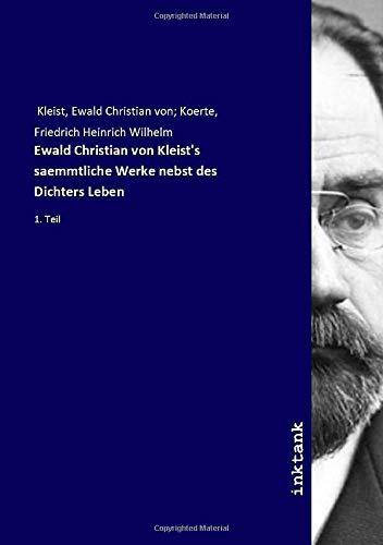 Ewald Christian von Kleist's saemmtliche Werke nebst des Dichters Leben: 1. Teil
