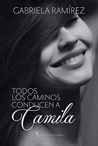 Todos los caminos conducen a Camila de Gabriela Ramírez