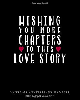 WISHING YOU MORE CHAPTERS TO THIS LOVE STORY - Marriage Anniversary Mad Libs Book For Guests: FUNNY WEDDING BIRTHDAY PARTY...