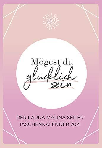 Mögest du glücklich sein - Taschenkalender 2021: Der Laura Malina Seiler Taschenkalender 2021