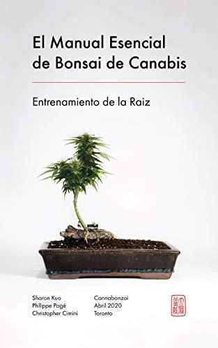 El Manual Esencial de Bonsai de Canabis: Entrenamiento de la Raiz (El Manual Esencial de Cannabonsai nº 1)