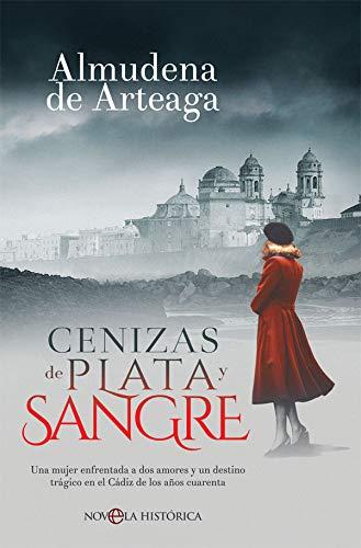 Cenizas de plata y sangre: Una mujer enfrentada a dos amores y un destino trágico en el Cádiz de los años cuarenta (Novela histórica)