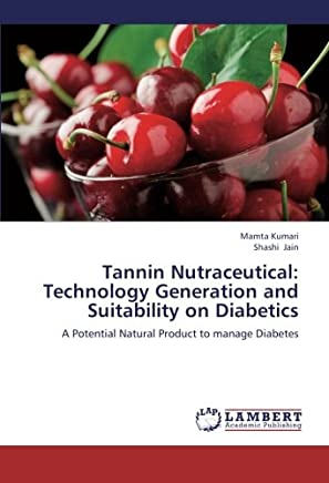 Tannin Nutraceutical: Technology Generation and Suitability on Diabetics: A Potential Natural Product to manage Diabetes