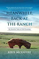 Meanwhile, Back at the Ranch: My Favorite Tales of Old Wyoming
