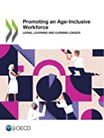 Promoting an Age-inclusive Workforce Living, Learning and Earning Longer