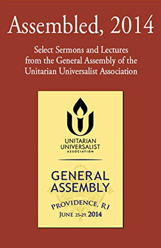 Assembled, 2014: Selected Sermons and Lectures from the General Assembly of the Unitarian Universalist Association (English Edition)