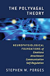The Polyvagal Theory: Neurophysiological Foundations of Emotions, Attachment, Communication, and Self-regulation by Stephen W. Porges