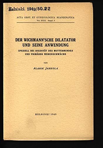 DER WICHMANN'SCHE DILATATOR UND SEINE ANWENDUNG SPEZIELL BEI RIGIDITÄT DES MUTTERMUNDES UND PRIMÄRER WEHENSCHWÄCHE.