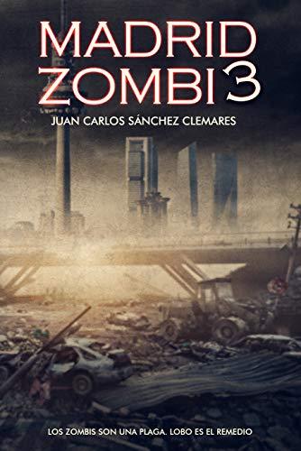 Madrid Zombi 3 eBook: Sánchez Clemares, Juan Carlos: Amazon.es: Tienda Kindle