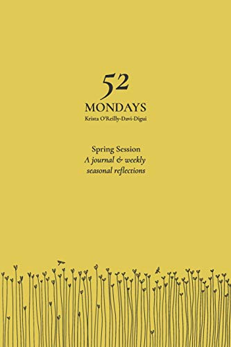 Compare Textbook Prices for 52 Mondays: Spring Session: A Seasonal Mindfulness Journal  ISBN 9781796208221 by O'Reilly-Davi-Digui, Krista,Huggins, Betsy