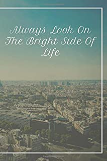 Always Look On The Bright Side Of Life: Inspirational journal for writing, notebook with inspirational quotes, personal no...